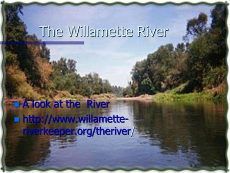 The Willamette River n A look at the River n  riverkeeper.org/theriver/
