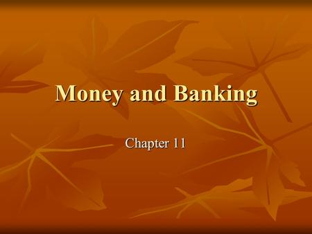 Money and Banking Chapter 11. Goals & Objectives 1. 3 functions of money. 2. 4 major types of money in early societies. 3. 4 characteristics of money.