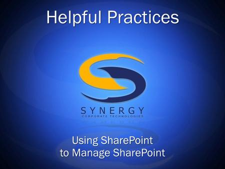 Helpful Practices Using SharePoint to Manage SharePoint.