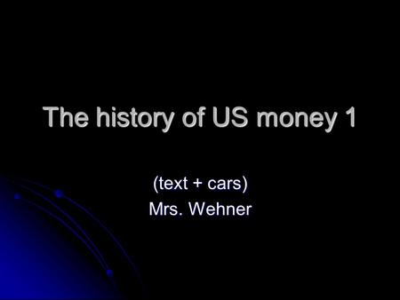 The history of US money 1 (text + cars) Mrs. Wehner.