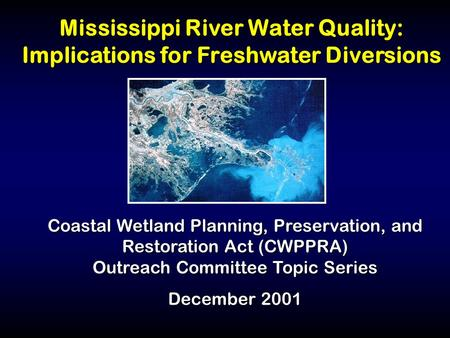Mississippi River Water Quality: Implications for Freshwater Diversions Coastal Wetland Planning, Preservation, and Restoration Act (CWPPRA) Outreach Committee.