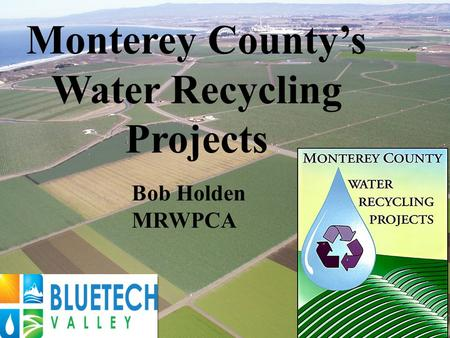 Bob Holden MRWPCA Monterey County's Water Recycling Projects.