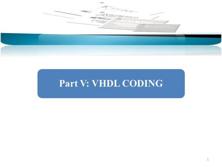 1 Part V: VHDL CODING. 2 Design StructureData TypesOperators and AttributesConcurrent DesignSequential DesignSignals and VariablesState Machines A VHDL.