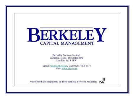 Berkeley Futures Limited Jackson House, 18 Savile Row London, W1S 3PW   Call: 020 7758 4777 Web: