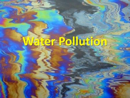 Water Pollution. Types of Pollutants Microorganisms Cryptosporidium Giardia Fecal coliform bacteria.