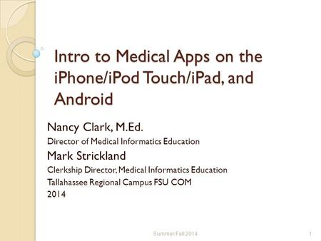Intro to Medical Apps on the iPhone/iPod Touch/iPad, and Android Nancy Clark, M.Ed. Director of Medical Informatics Education Mark Strickland Clerkship.