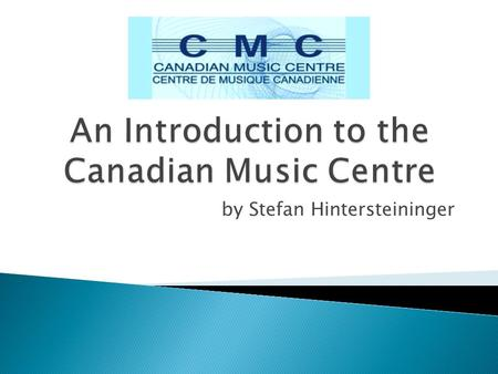 By Stefan Hintersteininger.  A non-profit, non-governmental organization dedicated to preserving and promoting the music of Canadian composers.