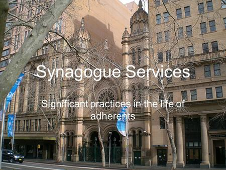 Synagogue Services Significant practices in the life of adherents.