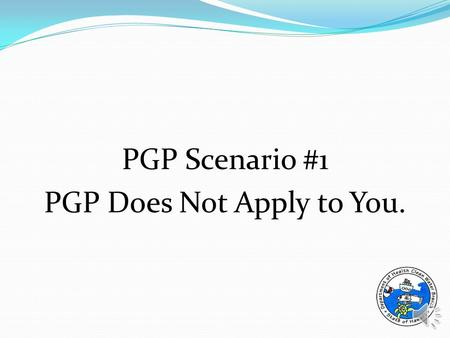 PGP Scenario #1 PGP Does Not Apply to You. Will you be applying a pesticide to a State water or will the pesticide get into a State water during its.