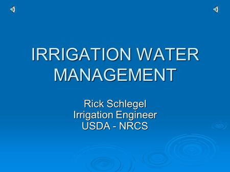 IRRIGATION WATER MANAGEMENT Rick Schlegel Irrigation Engineer USDA - NRCS.