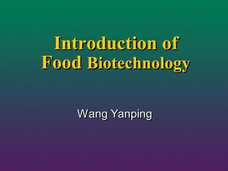 Introduction of Food <strong>Biotechnology</strong> Wang Yanping. AIST <strong>in</strong> Japan.