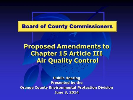 Proposed Amendments to Chapter 15 Article III Air Quality Control Public Hearing Presented by the Orange County Environmental Protection Division June.