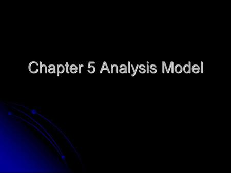 Chapter 5 Analysis Model. Analysis model (AM) The first step in describing how the system will implement the requirements specification The first step.