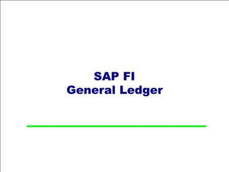 SAP FI General Ledger. Table of Contents  GL Overview  Sub Processes Master Data Transaction Processing Account Analysis / Reconciliation Periodic Processing.