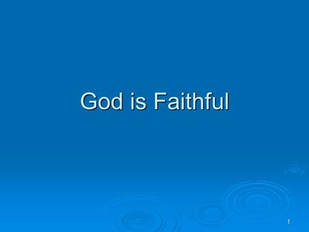 1 God is Faithful. 2  2 Timothy 2:13 If we are faithless, He remains faithful; He cannot deny Himself  Hebrews 13: 5-6 55 Let your conduct be without.