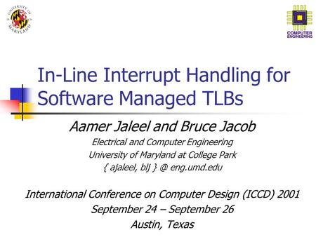 In-Line Interrupt Handling for Software Managed TLBs Aamer Jaleel and Bruce Jacob Electrical and Computer Engineering University of Maryland at College.