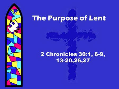 The Purpose of Lent 2 Chronicles 30:1, 6-9, 13-20,26,27.