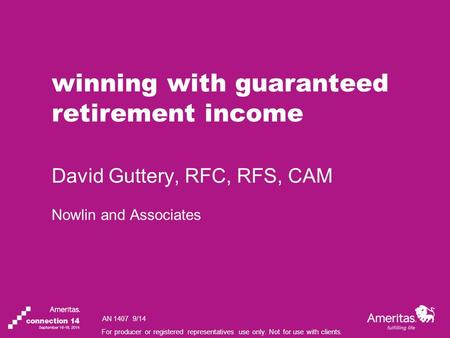 For producer or registered representatives use only. Not for use with clients. winning with guaranteed retirement income David Guttery, RFC, RFS, CAM Nowlin.