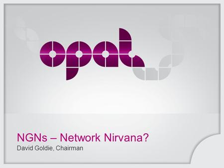 NGNs – Network Nirvana? David Goldie, Chairman. This document is uncontrolled if printed or saved to a non-authorised site. Slide 2 Opal, the B2B division.
