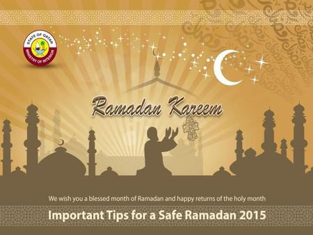 Safety in holy month of Ramadan is very important whether it's at home, workplace or souqs and other public places. For your safety, please follow public.