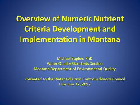 Overview of Numeric Nutrient Criteria Development and Implementation in Montana Michael Suplee, PhD Water Quality Standards Section Montana Department.
