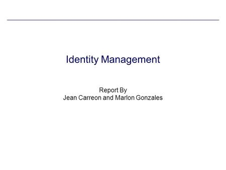 Identity Management Report By Jean Carreon and Marlon Gonzales.