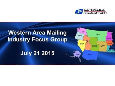 ® Western Area Mailing Industry Focus Group July 21 2015.