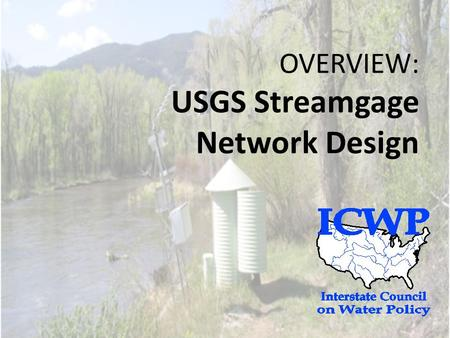 OVERVIEW: USGS Streamgage Network Design. USGS Streamgage Network effective combination to achieve high quality science based on reliable measurements.