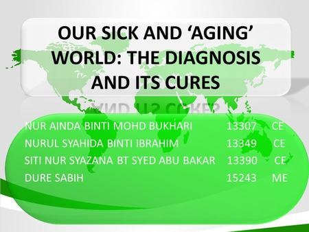At the end of this discussing, you will know: 1.The meaning of the sick and aging world 2.Overview of environmental issues occur through the world 3.The.