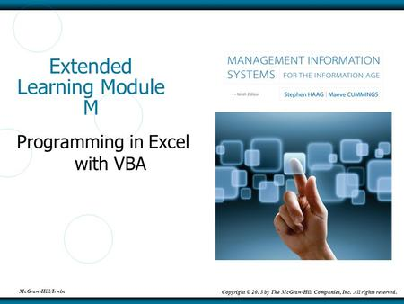McGraw-Hill/Irwin Copyright © 2013 by The McGraw-Hill Companies, Inc. All rights reserved. Extended Learning Module M Programming in Excel with VBA.
