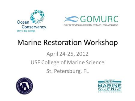 Marine Restoration Workshop April 24-25, 2012 USF College of Marine Science St. Petersburg, FL.
