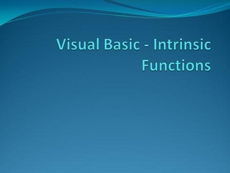 Intrinsic Functions Pre-coded Functions Used to improve developer productivity Broad Range of Activities Math calculations Time/Date functions String.