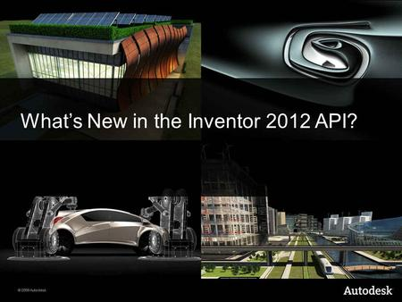 1 Autodesk Confidential Information November 2010 What's New in the Inventor 2012 API?