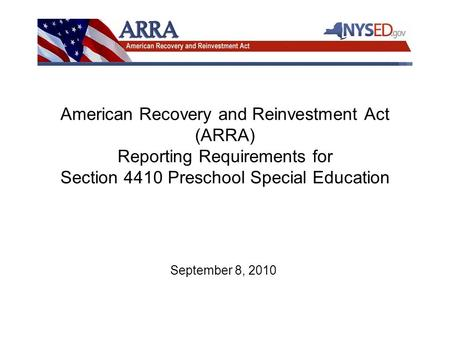 American Recovery and Reinvestment Act (ARRA) Reporting Requirements for Section 4410 Preschool Special Education September 8, 2010.