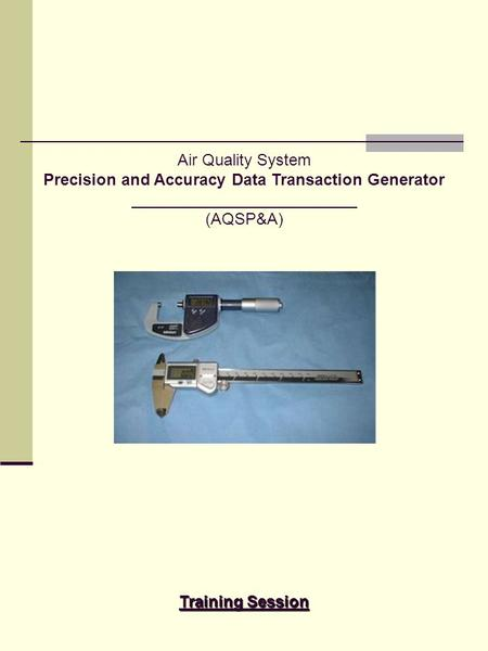Air Quality System Precision and Accuracy Data Transaction Generator (AQSP&A) Training Session.