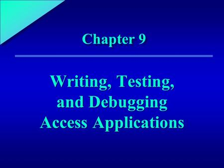 1 Chapter 9 Writing, Testing, and Debugging Access Applications.