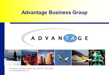 Advantage Business Group 'The Barbican', East Street, Farnham, Surrey GU9 7TB 01252 738500 www.Advantage-Business.co.uk.