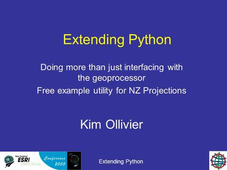 Extending Python Doing more than just interfacing with the geoprocessor Free example utility for NZ Projections Kim Ollivier.