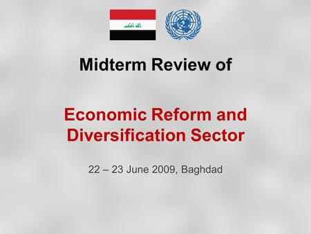Midterm Review of Economic Reform and Diversification Sector 22 – 23 June 2009, Baghdad.