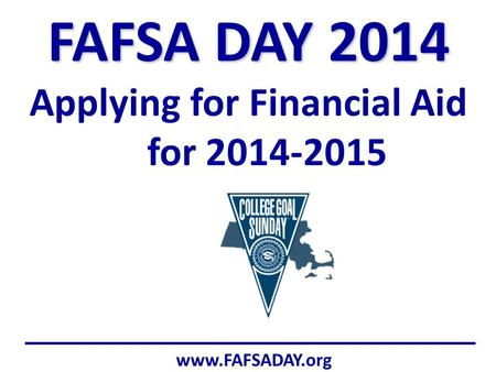 Www.FAFSADAY.org FAFSA DAY 2014 Applying for Financial Aid for 2014-2015.