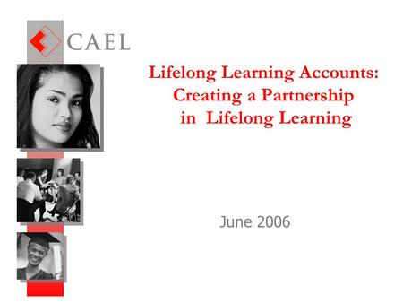 Lifelong Learning Accounts: Creating a Partnership in Lifelong Learning June 2006.