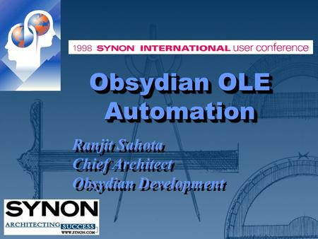 Obsydian OLE Automation Ranjit Sahota Chief Architect Obsydian Development Ranjit Sahota Chief Architect Obsydian Development.