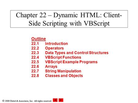  2000 Deitel & Associates, Inc. All rights reserved. Chapter 22 – Dynamic HTML: Client- Side Scripting with VBScript Outline 22.1Introduction 22.2Operators.
