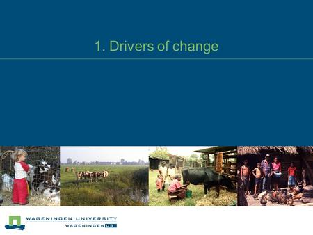 1. Drivers of change. Drivers of change 1.1. Livestock at the crossroads 1.2. Livestock for development 1.3. Globalisation of the livestock industry 1.4.