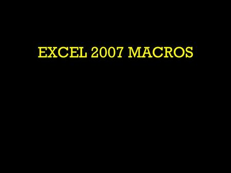 EXCEL 2007 MACROS.  TOM FARRAR OF CNEXTWAVE INC.  GOAL : LEARNING ABOUT EXCEL MACROS.  PRESENTATION INCLUDES DISCUSSION AND DEMONSTRATION.  QUESTIONS.