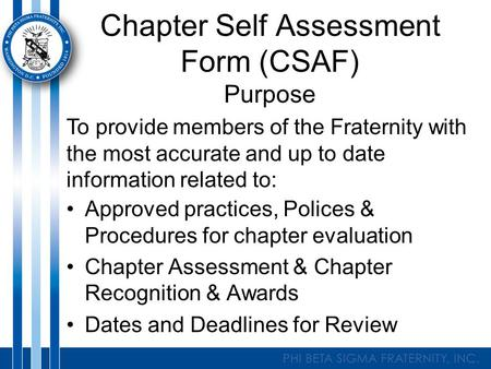 Chapter Self Assessment Form (CSAF) Purpose Approved practices, Polices & Procedures for chapter evaluation Chapter Assessment & Chapter Recognition &