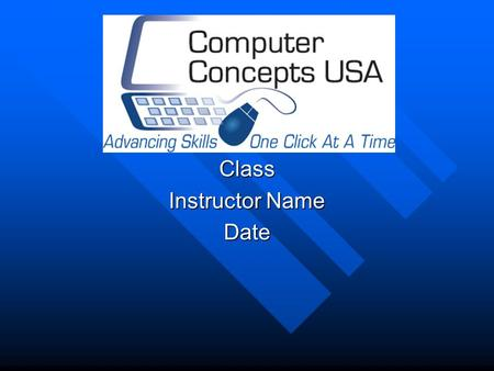 Class Instructor Name Date. Classroom Tips Class Roster – Please Sign In Class Roster – Please Sign In Internet Usage Internet Usage –Breaks and Lunch.