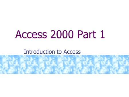 Access 2000 Part 1 Introduction to Access Agenda Starting Access. Creating Tables. Working with Tables. Setting Field Properties.