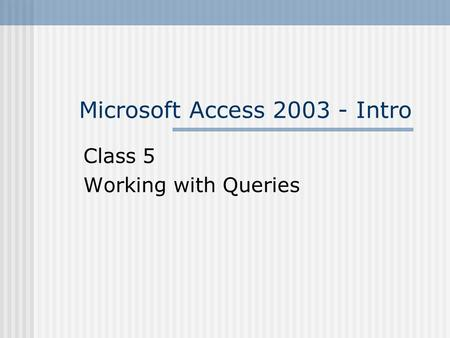 Microsoft Access 2003 - Intro Class 5 Working with Queries.
