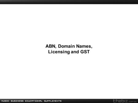 ABN, Domain Names, Licensing and GST. Australian Business Number (ABN) ABN was introduced in Australia in 2000 as a part of the New Tax System. Intended.